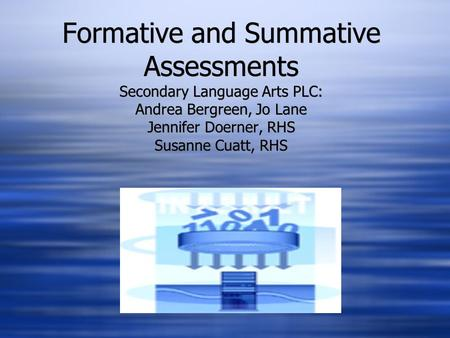 Formative and Summative Assessments Secondary Language Arts PLC: Andrea Bergreen, Jo Lane Jennifer Doerner, RHS Susanne Cuatt, RHS.