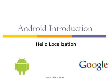 @2010 Mihail L. Sichitiu1 Android Introduction Hello Localization.