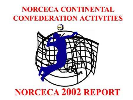 NORCECA CONTINENTAL CONFEDERATION ACTIVITIES NORCECA 2002 REPORT.