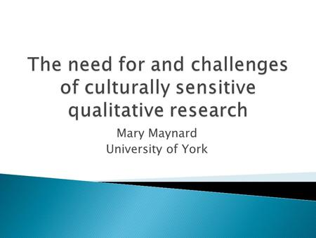 Mary Maynard University of York.  Thinking about cross-cultural research: 4 personal reasons for dwelling on issues of cultural sensitivity  The nature.