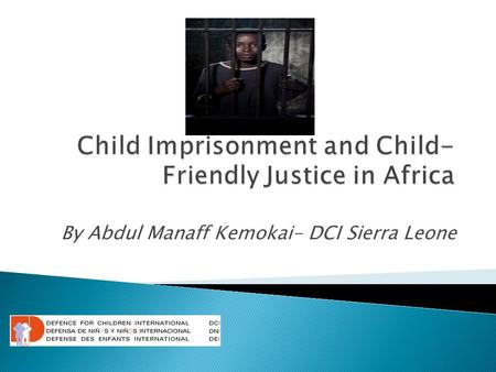 By Abdul Manaff Kemokai- DCI Sierra Leone.  Background  Legal framework- international, regional and national  Alternatives to detention  Laws vs.