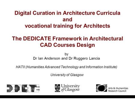 Digital Curation in Architecture Curricula and vocational training for Architects The DEDICATE Framework in Architectural CAD Courses Design by Dr Ian.