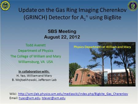 Update on the Gas Ring Imaging Cherenkov (GRINCH) Detector for A 1 n using BigBite Todd Averett Department of Physics The College of William and Mary Williamsburg,