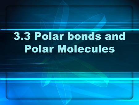 3.3 Polar bonds and Polar Molecules. Polar Bonds Polar covalent bonds have 0 < ∆En < 1.7 ∆En = 0Pure covalent 0 < ∆En < 0.4Slightly polar 0.5 < ∆En <