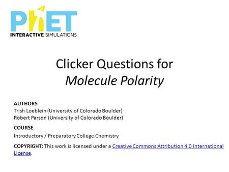 Clicker Questions for Molecule Polarity AUTHORS Trish Loeblein (University of Colorado Boulder) Robert Parson (University of Colorado Boulder) COURSE Introductory.