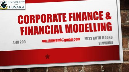 CORPORATE FINANCE & FINANCIAL MODELLING AFIN 209 MISS FAITH MOONO