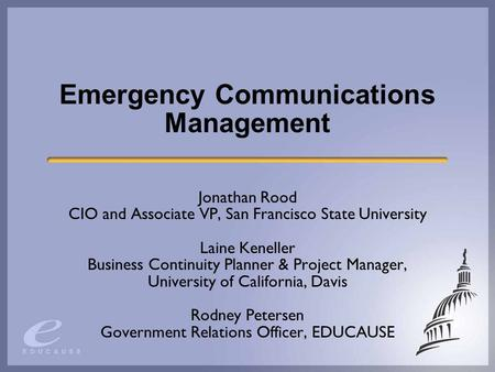 Emergency Communications Management Jonathan Rood CIO and Associate VP, San Francisco State University Laine Keneller Business Continuity Planner & Project.