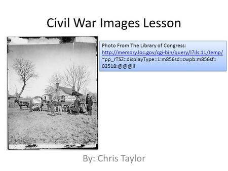 Civil War Images Lesson By: Chris Taylor Photo From The Library of Congress:  ~pp_rTSZ::displayType=1:m856sd=cwpb:m856sf=
