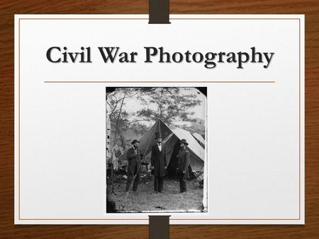 Civil War Photography. Photography had a huge impact on society at the time of the of the Civil War. It was a relatively new technology that gave people.