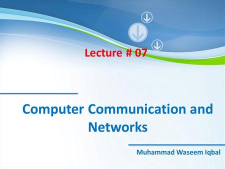 McGraw-Hill©The McGraw-Hill Companies, Inc., 2000 Computer Communication and Networks Muhammad Waseem Iqbal Lecture # 07.