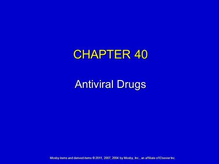 Mosby items and derived items © 2011, 2007, 2004 by Mosby, Inc., an affiliate of Elsevier Inc. CHAPTER 40 Antiviral Drugs.