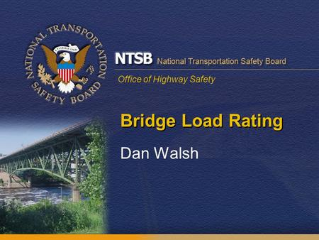 Office of Highway Safety Bridge Load Rating Dan Walsh.