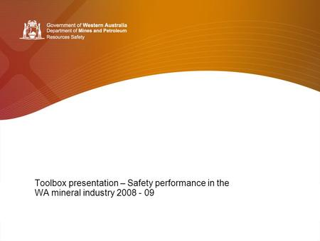 Toolbox presentation – Safety performance in the WA mineral industry 2008 - 09.