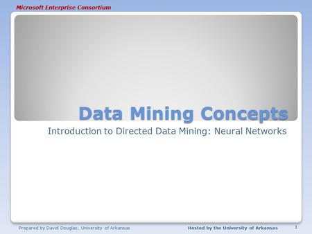 Microsoft Enterprise Consortium Data Mining Concepts Introduction to Directed Data Mining: Neural Networks Prepared by David Douglas, University of ArkansasHosted.