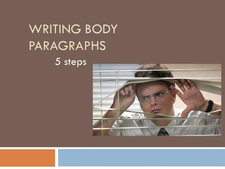 WRITING BODY PARAGRAPHS 5 steps. 1. Topic Sentence States the main point of the paragraph Connects to the thesis statement remember: NO THESIS, NO ESSAY!