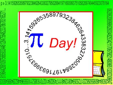 Pi Day Pi Day is a day, To celebrate this joyous number. You use it to find circumference. It's an irrational number. O let us celebrate Pi Day In a way.