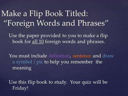 "Make a Flip Book Titled: ""Foreign Words and Phrases"" Use the paper provided to you to make a flip book for all 10 foreign words and phrases. You must include."