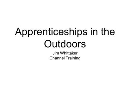 Apprenticeships in the Outdoors Jim Whittaker Channel Training.
