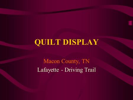 QUILT DISPLAY Macon County, TN Lafayette - Driving Trail.