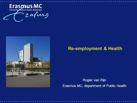 Re-employment & Health Rogier van Rijn Erasmus MC, department of Public Health.