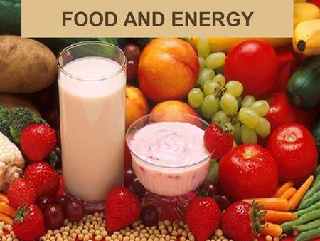 FOOD AND ENERGY. Why you need food… Food provides your body with materials for growing and for repairing tissues. Food also provides energy for everything.