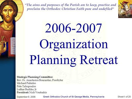 "Greek Orthodox Church of St George Media, Pennsylvania September 9, 2006 Sheet 1 of 20 2006-2007 Organization Planning Retreat ""The aims and purposes of."