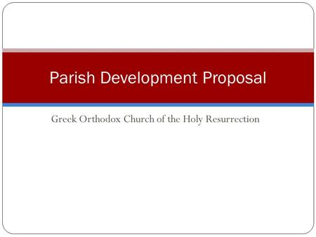 Greek Orthodox Church of the Holy Resurrection Parish Development Proposal.