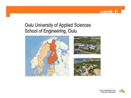 Oulu University of Applied Sciences School of Engineering, Oulu Oulu Campus Raahe Campus.