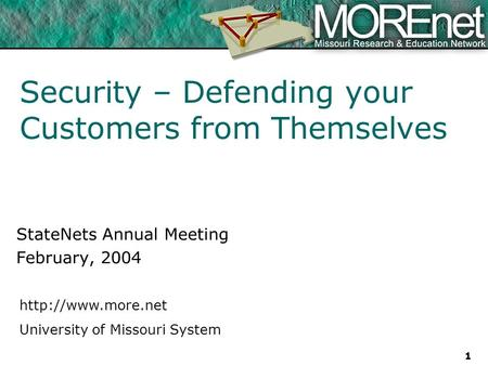 University of Missouri System 1 Security – Defending your Customers from Themselves StateNets Annual Meeting February, 2004.