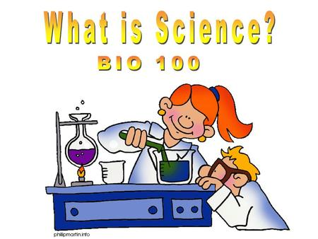What is Science? BIO 100.