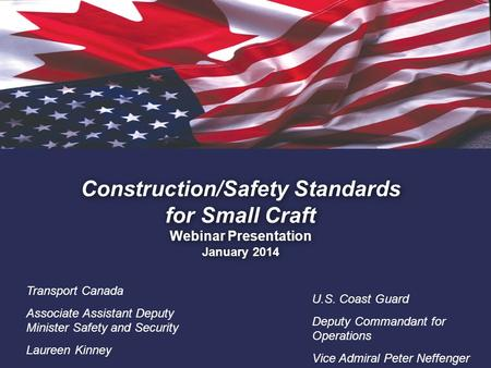 1. Construction/Safety Standards for Small Craft Webinar Presentation January 2014 Transport Canada Associate Assistant Deputy Minister Safety and Security.