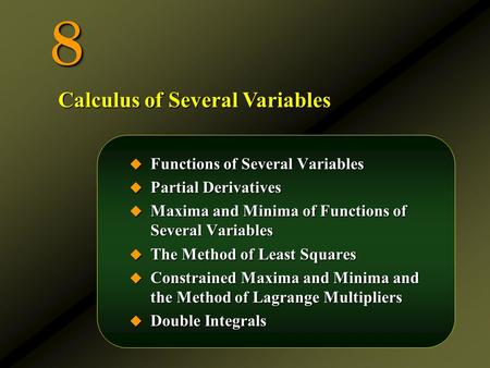 8  Functions of Several Variables  Partial Derivatives  Maxima and Minima of Functions of Several Variables  The Method of Least Squares  Constrained.