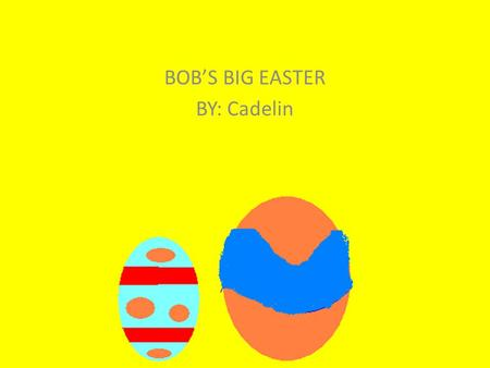 BOB'S BIG EASTER BY: Cadelin. Bob's Big Easter By: Cadelin Rose Illustrator: Cadelin Rose Publisher: Red School Publishing.