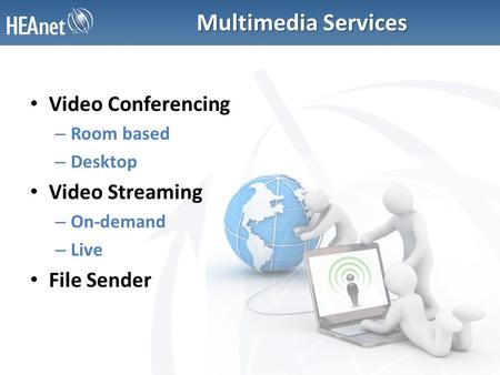 Multimedia Services Video Conferencing – Room based – Desktop Video Streaming – On-demand – Live File Sender.