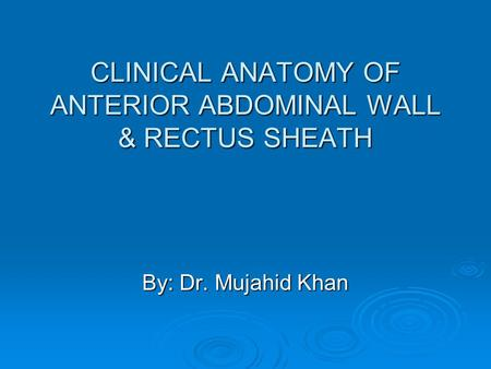 CLINICAL ANATOMY OF ANTERIOR ABDOMINAL WALL & RECTUS SHEATH