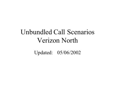Unbundled Call Scenarios Verizon North Updated:05/06/2002.