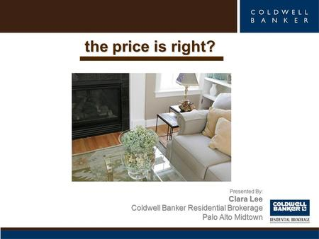 The price is right? Presented By: Clara Lee Coldwell Banker Residential Brokerage Palo Alto Midtown.