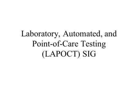 Laboratory, Automated, and Point-of-Care Testing (LAPOCT) SIG.