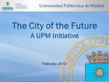 Diapositiva 1The City of the Future The City of the Future A UPM Initiative February 2013.