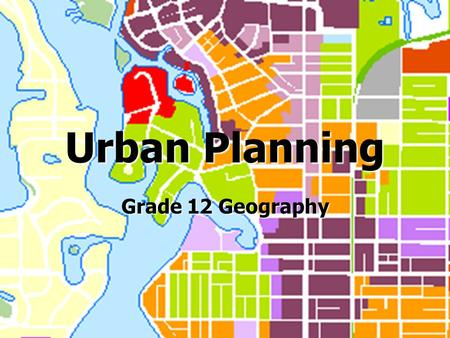 Urban Planning Grade 12 Geography. What you should be learning ► Illustrate strategies to improve urban environments ► Evaluate models of urban structure.