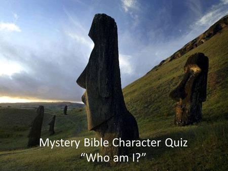 "Mystery Bible Character Quiz ""Who am I?"". Who Am I? 1.I am found in the New Testament 2.You can read about me in Rome, in Ephesus, and in Corinth to name."