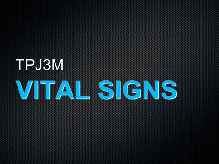 TPJ3M VITAL SIGNS. Vital Signs These signs may be observed, measured, and monitored to assess an individual's level of physical functioning.