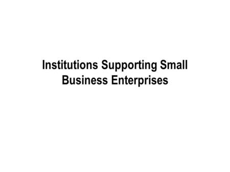 Institutions Supporting Small Business Enterprises.