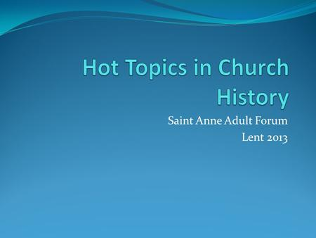 Saint Anne Adult Forum Lent 2013. Previews of Coming Attractions Week 1: Lost Christianities Early Christians and faiths we never knew Week 2: Establishment.