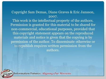 Copyright Sam Demas, Diane Graves & Eric Jansson, 2007. This work is the intellectual property of the authors. Permission is granted for this material.