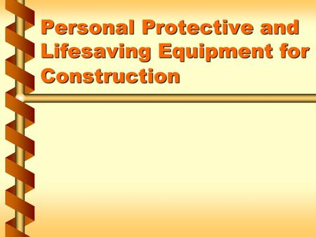 Personal Protective and Lifesaving Equipment for Construction.