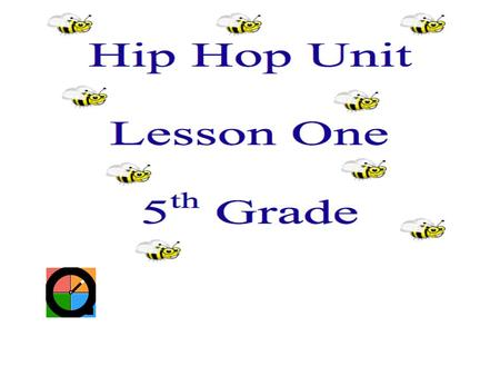 Hip Hop Unit Lesson Two Review Last Week's Lesson  Before we begin this week's lesson, we will review last week's lesson content.