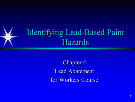 1 Identifying Lead-Based Paint Hazards Chapter 4 Lead Abatement for Workers Course.