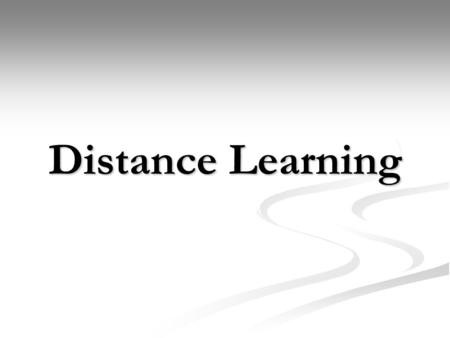 Distance Learning. Distance Learning Schools Types of Distance Learning Synchronous Synchronous Telephone Telephone Video conferencing Video conferencing.