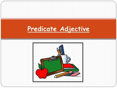 Predicate Adjective. There's a cricket in the House One night while I was getting ready to go to bed, I heard a strange sound in the living room. I went.